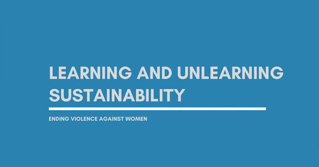 Learning and unlearning sustainability, ending violence against women.